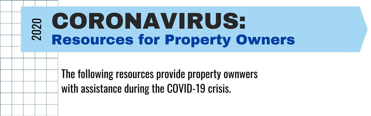 2020 Coronavirus: Resources for Property Owners. The following resources provide property owners with assistance during the COVID-19 crisis.